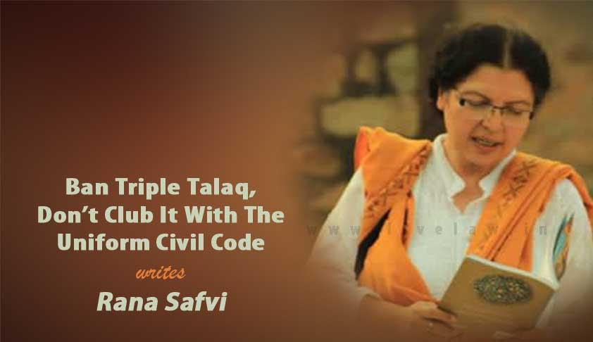 Ban Triple Talaq, Don't Club It With The Uniform Civil Code