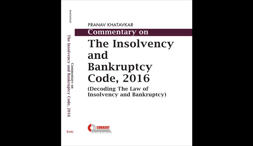 Has The Insolvency And Bankruptcy Code, 2016 Been Successfully Decoded? - Review Of Commentary On The Insolvency And Bankruptcy Code Penned By Pranav Khatavkar