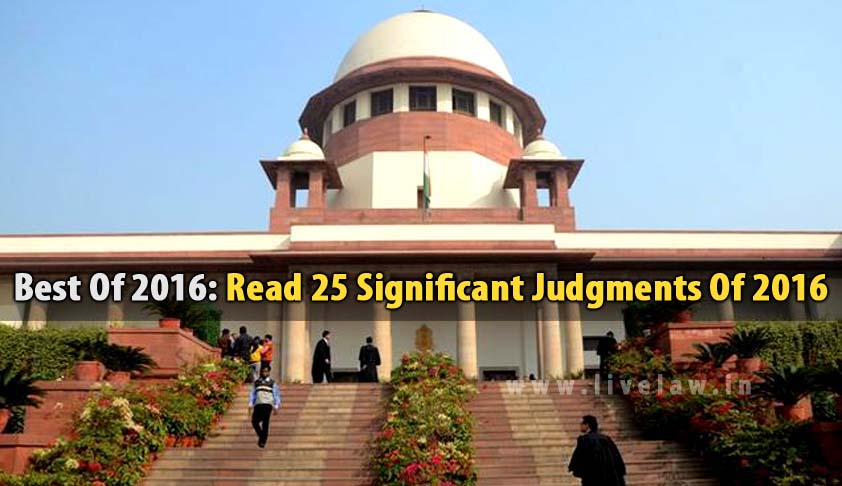 Best Of 2016: Read 25 Significant Judgments Of Supreme Court of India in 2016