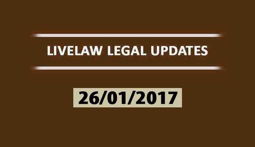 LIVELAW LEGAL UPDATES (26/01/2017)