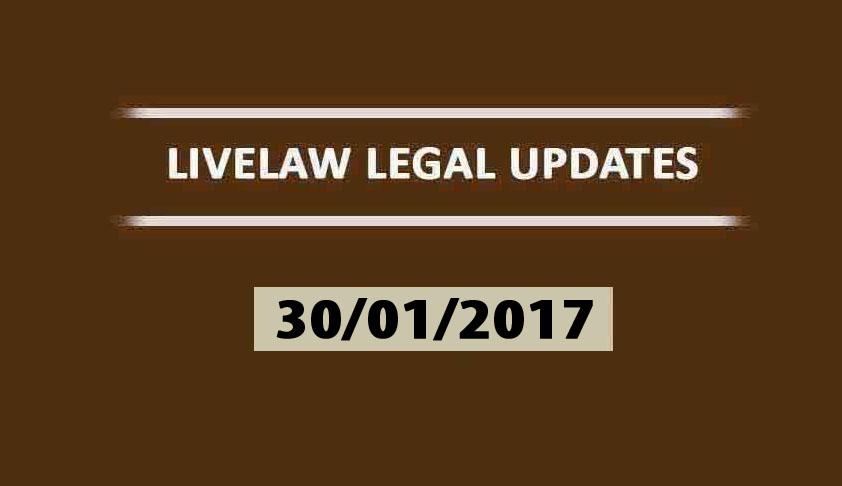 LIVELAW LEGAL UPDATES (30/01/2017)