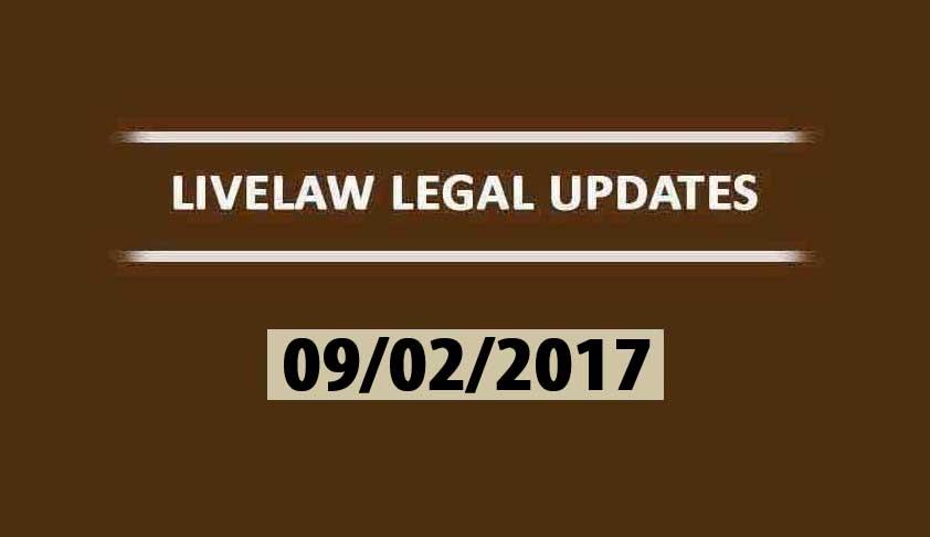 LIVELAW LEGAL UPDATES (09-02-2017)