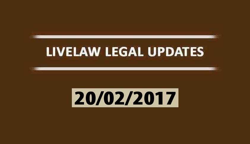 LIVELAW LEGAL UPDATES (20/02/2017)