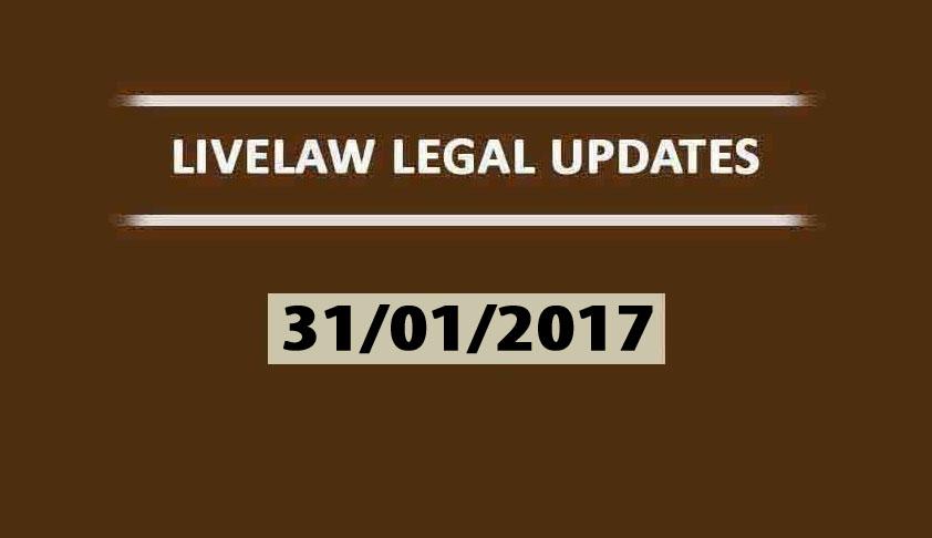 LIVELAW LEGAL UPDATES (31/01/2017)