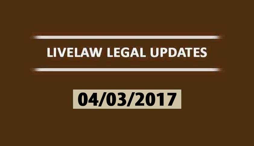 LIVELAW LEGAL UPDATES (04/03/2017)