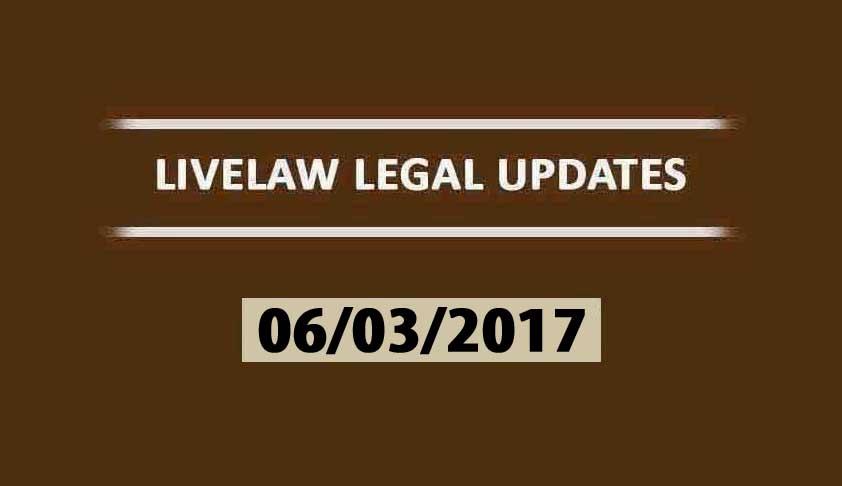 LIVELAW LEGAL UPDATES (06/03/2017)