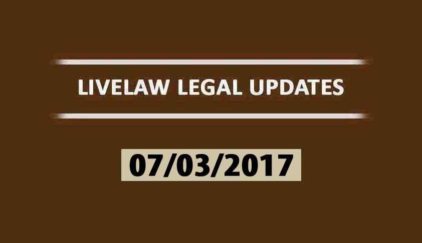 LIVELAW LEGAL UPDATES (07/03/2017)