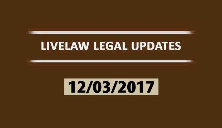 LIVELAW LEGAL UPDATES (12/03/2017)