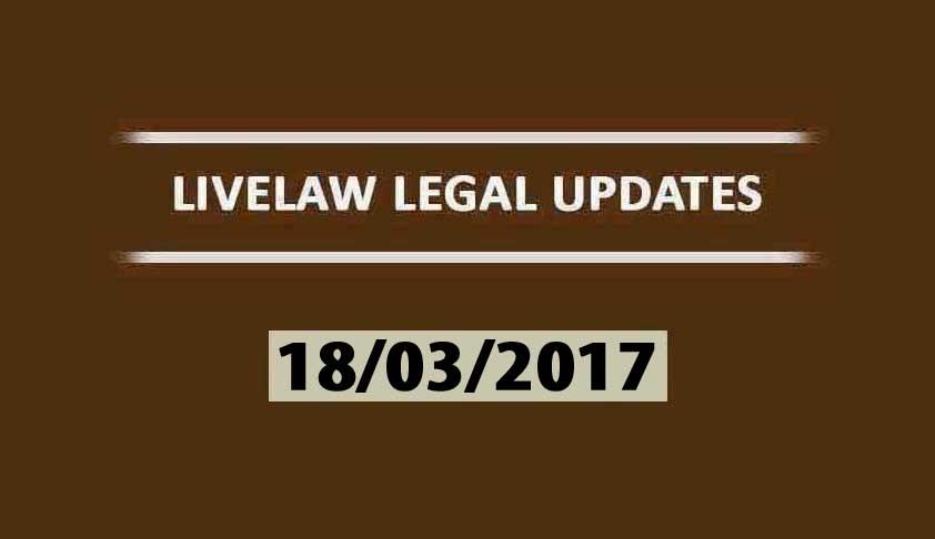 LIVELAW LEGAL UPDATES (18/03/2017)