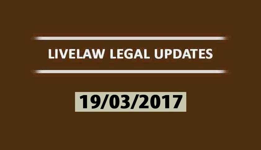 LIVELAW LEGAL UPDATES (19/03/2017)