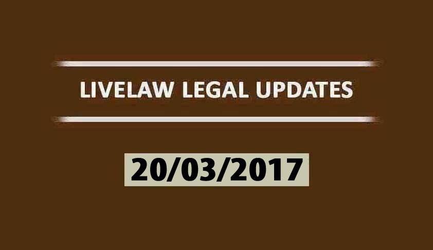 LIVELAW LEGAL UPDATES (20/03/2017)