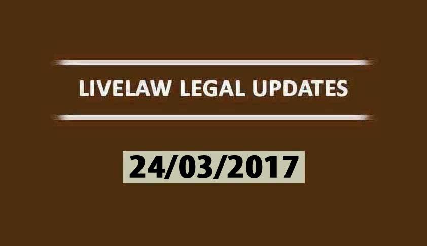 LIVELAW LEGAL UPDATES (24/03/2017)