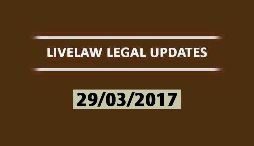 LIVELAW LEGAL UPDATES (29/03/2017)