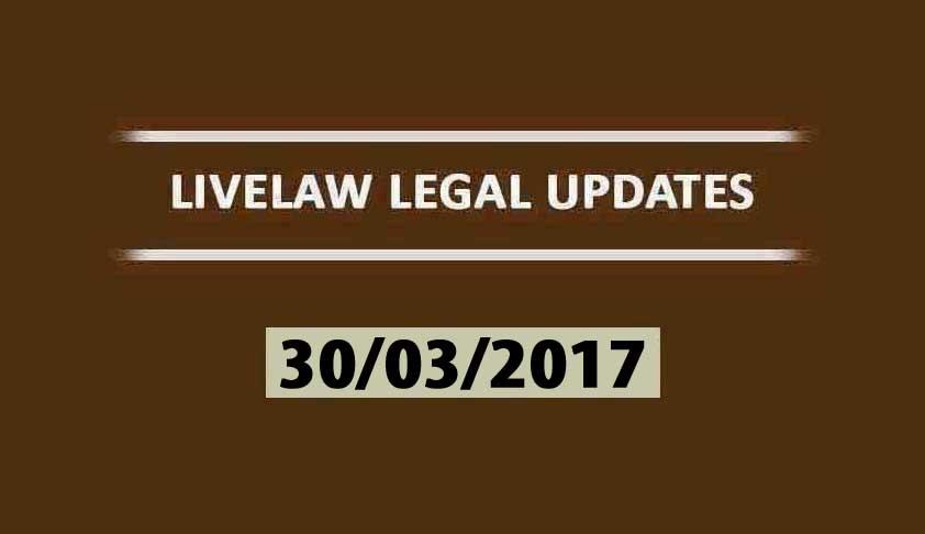 LIVELAW LEGAL UPDATES (31/03/2017)