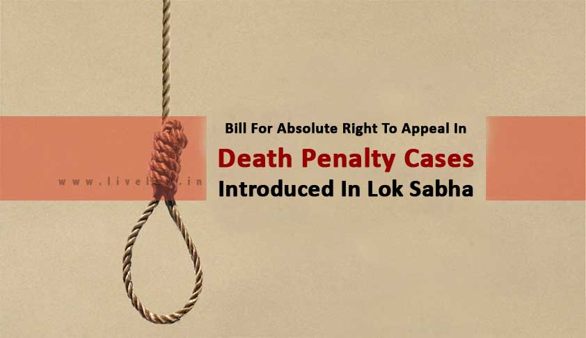 Bill For Absolute Right To Appeal In Death Penalty Cases Introduced In Lok Sabha