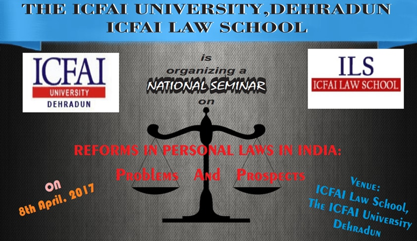 "ICFAI Law School's One Day Seminar on ""REFORMS IN PERSONAL LAWS IN INDIA: PROBLEMS & PROSPECTS"""
