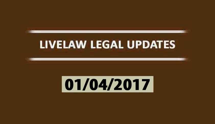 LIVELAW LEGAL UPDATES (01/04/2017)