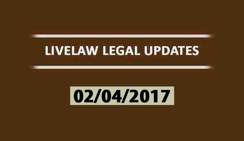 LIVELAW LEGAL UPDATES (02/04/2017)