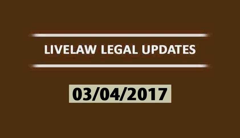 LIVELAW LEGAL UPDATES (03/04/2017)