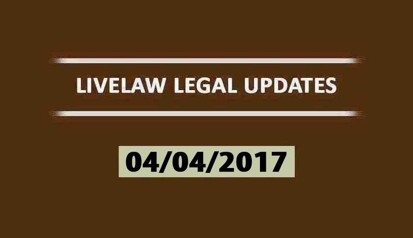LIVELAW LEGAL UPDATES (04/04/2017)