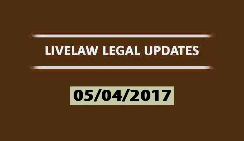 LIVELAW LEGAL UPDATES (06/04/2017)