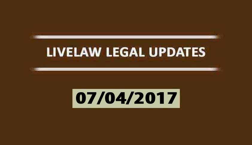 LIVELAW LEGAL UPDATES (07/04/2017)