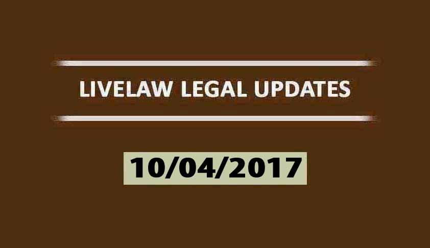 LIVELAW LEGAL UPDATES (10/04/2017)
