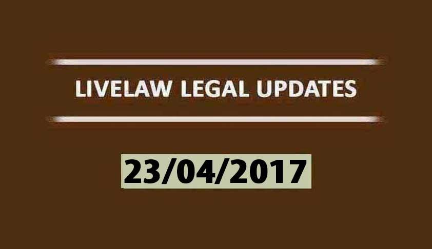 LIVELAW LEGAL UPDATES (23/04/2017)