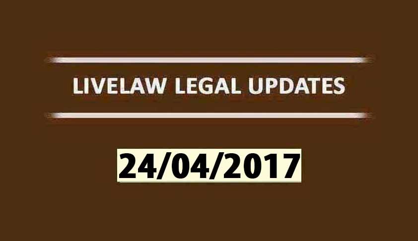 LIVELAW LEGAL UPDATES (24/04/2017)