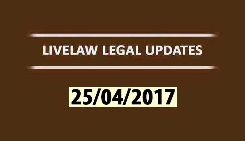 LIVELAW LEGAL UPDATES (25/04/2017)
