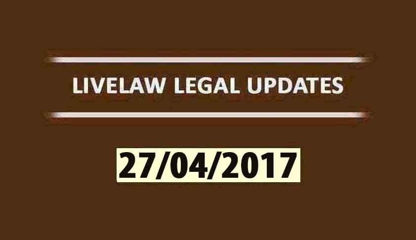 LIVELAW LEGAL UPDATES (27/04/2017)