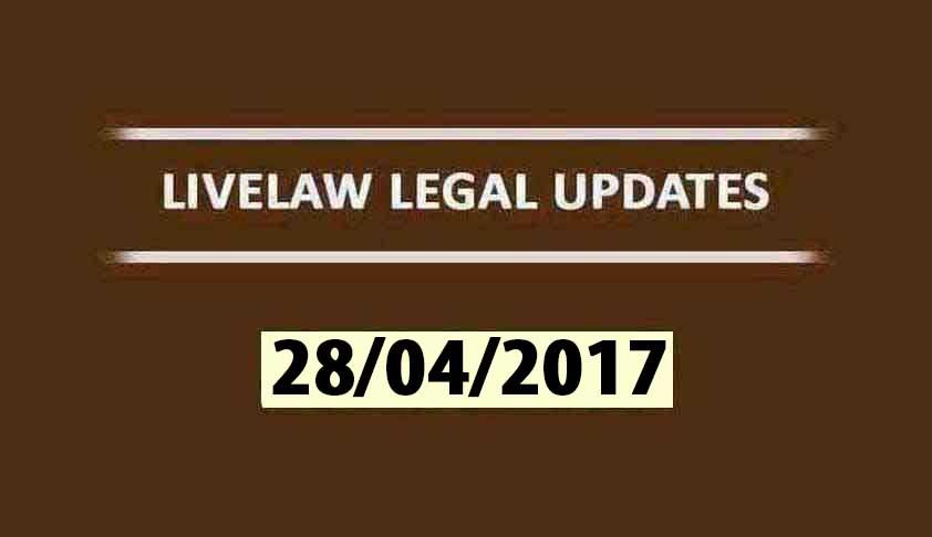 LIVELAW LEGAL UPDATES (28/04/2017)