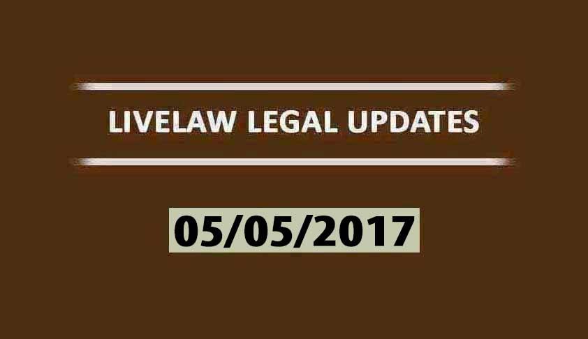 LIVELAW LEGAL UPDATES (05/05/2017)