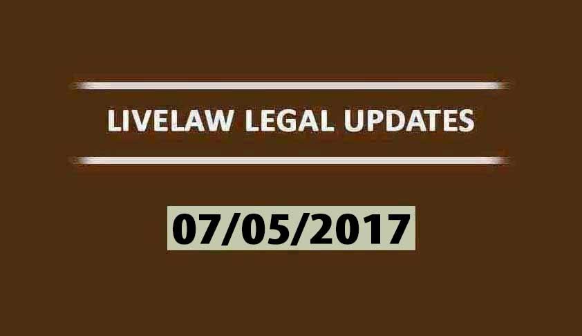 LIVELAW LEGAL UPDATES (07/05/2017)