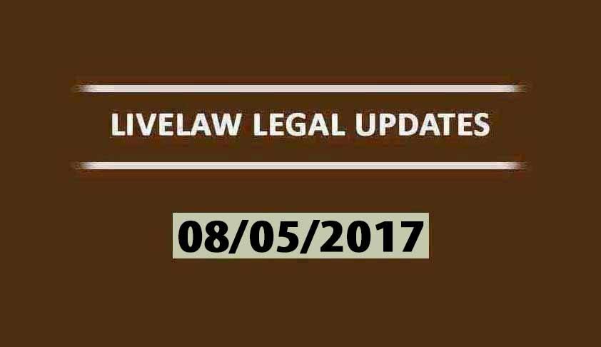 LIVELAW LEGAL UPDATES (08/05/2017)