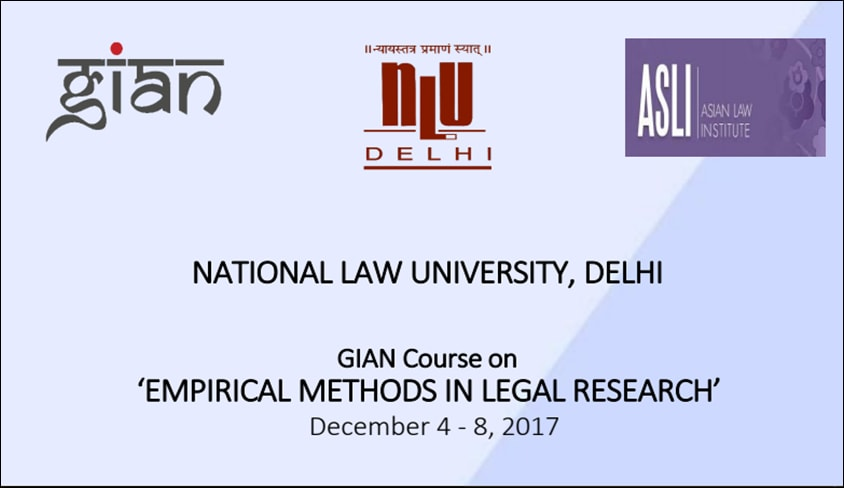 NLU, Delhi GIAN Course on 'Empirical Methods In Legal Research' December 4 - 8, 2017