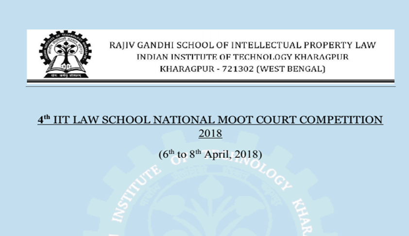 Rajiv Gandhi School of IP Law, IIT Kharagpur's 4th National Moot Court Competition [6th-8th April]