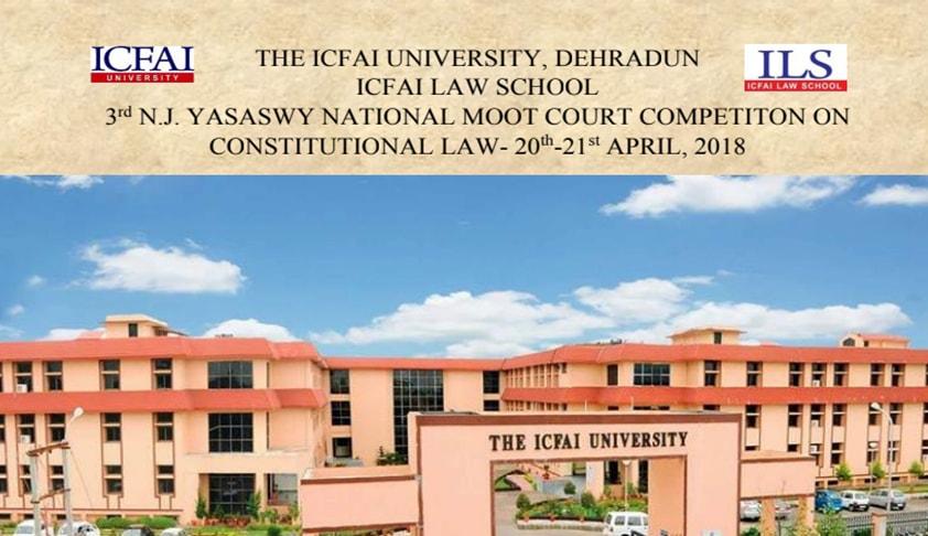 ICFAI Dehradun's 3rd N.J. Yasaswy National Moot Competition [April 20-21]