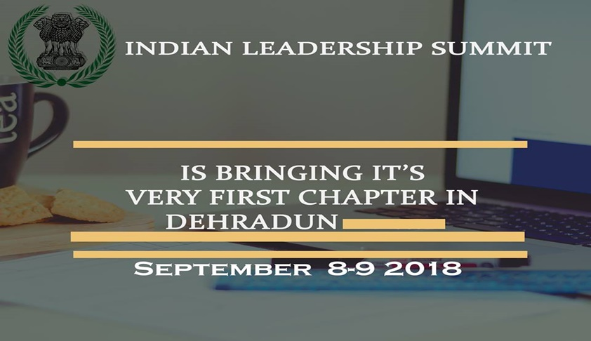 Law College Dehradun's Indian Leadership Summit [8th-9th Sept]