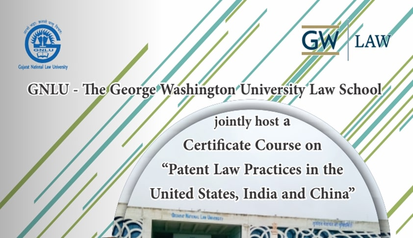 "GNLU: Certificate Course On ""Patent Law Practices In The United States, India And China"""