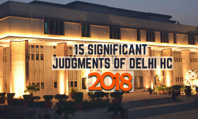 Best Of 2018: 15 Significant Judgments Of Delhi HC
