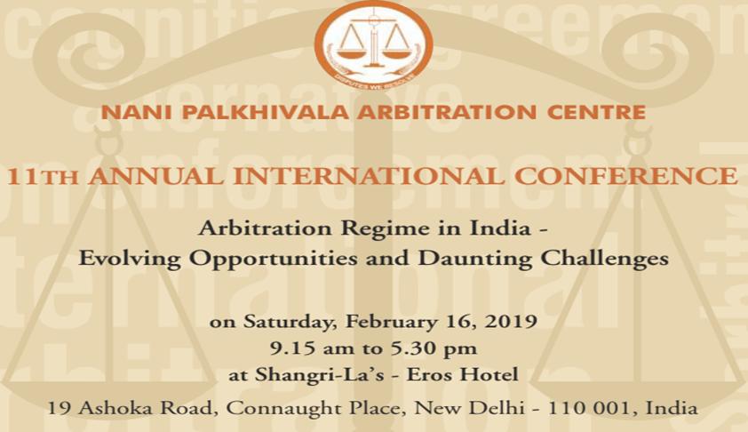 NPACs 11th Intl Conference On Arbitration Regime In India [Feb 16; New Delhi]
