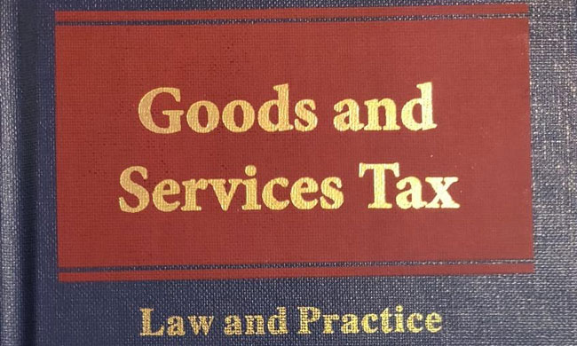 Book Review – Goods and Services Tax – Law and Practice by Milind Kumar, AOR; Eastern Book Company