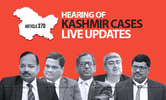 [Live Updates From Supreme Court] Kashmir -Article 370 Hearing