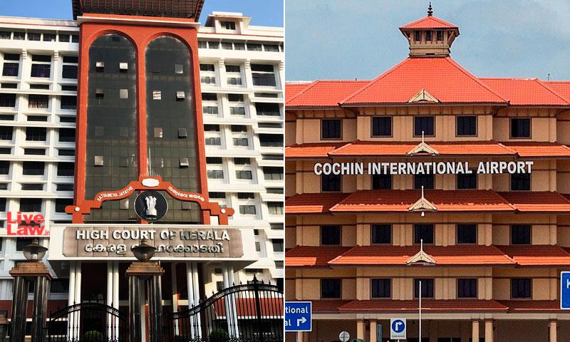 Cochin International Airport Ltd Not A State Instrumentality Under Art 12 Of Constitution : Kerala HC [Read Judgement]