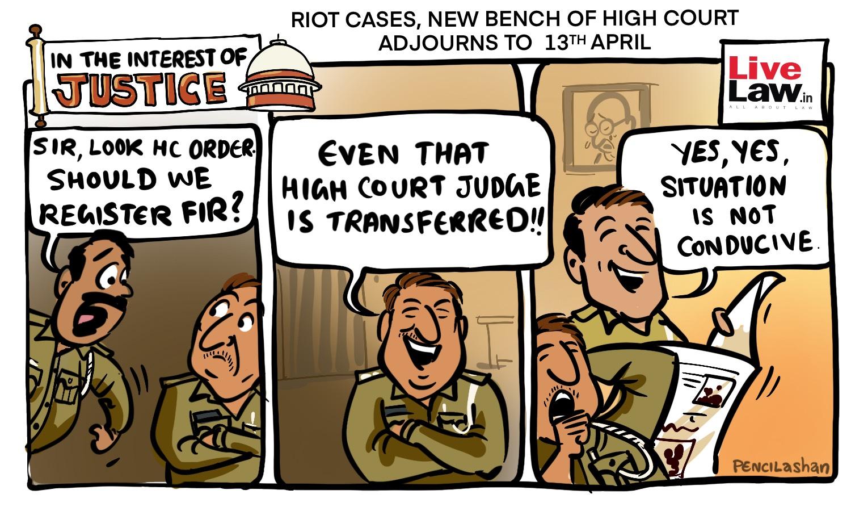 Delhi Riots: New Bench of Delhi HC Adjourns Matter to April 13 [Cartoon]