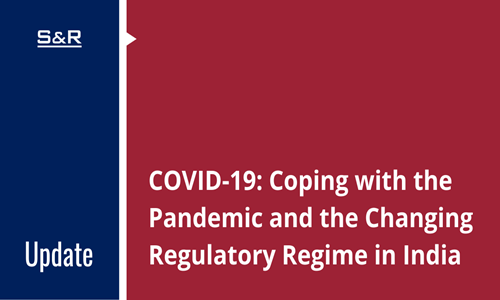 COVID-19: Coping With The Pandemic And The Changing Regulatory Regime In India