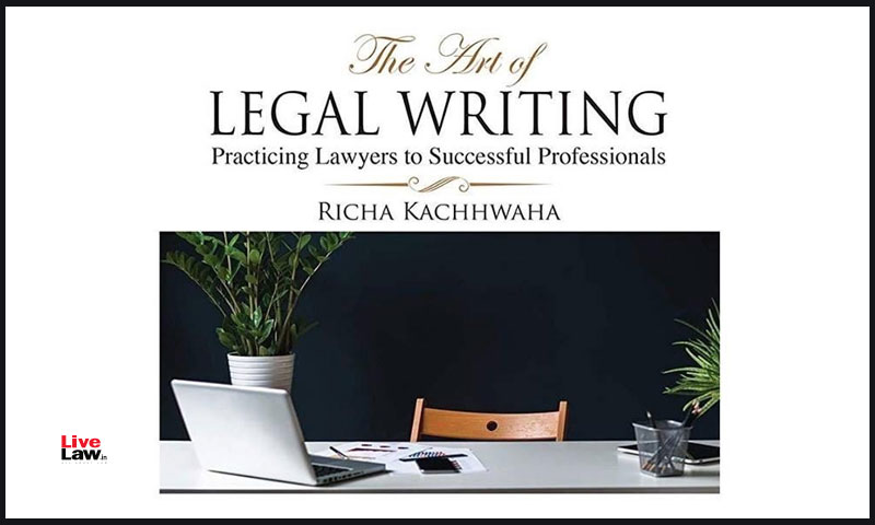 Book Review [The Art Of Legal Writing By Richa Kachhwaha]  : Practicing Lawyers To Successful Professional