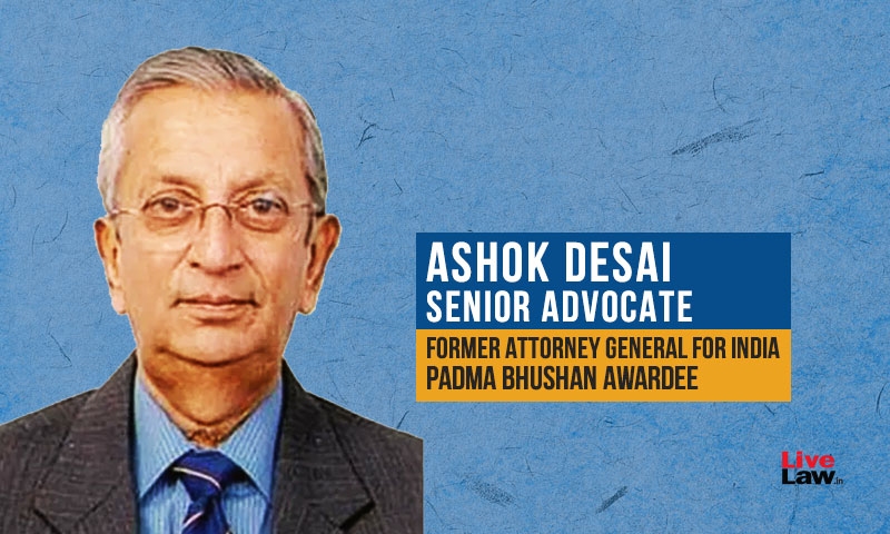 Gently And Warmly Into The Light:  Remembering Ashok H. Desai, Senior Advocate