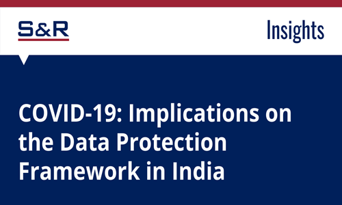 COVID-19: Implications On The Data Protection Framework In India